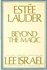 Estee Lauder : Beyond the Magic ( An Unauhorized Biography ) Hardcover