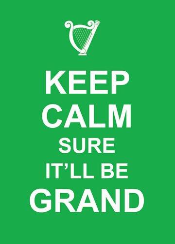 Keep Calm Sure Itll Be Grand