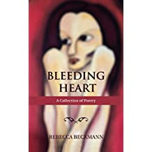 Bleeding Heart: A Collection of Poetry by Rebecca Beckmann