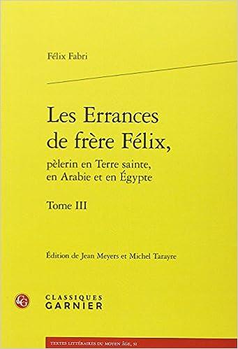 Livre Les errances de frère Félix, pèlerin en terre sainte, en Arabie et en Egypte : Tome 3 pdf, epub