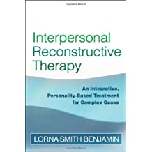 Interpersonal Reconstructive Therapy: An Integrative, Personality-Based Treatment for Complex Cases by Lorna Smith Benjamin PhD (2006-08-22)