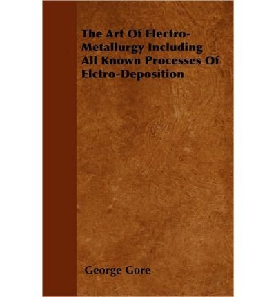 Read Online The Art Of Electro-Metallurgy Including All Known Processes Of Elctro-Deposition (Paperback) - Common pdf epub