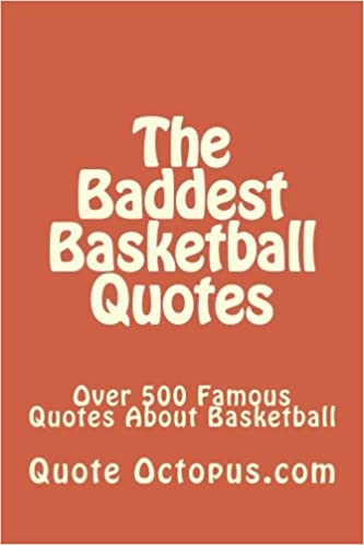 The Baddest Basketball Quotes: Over 500 Famous Quotes About ...