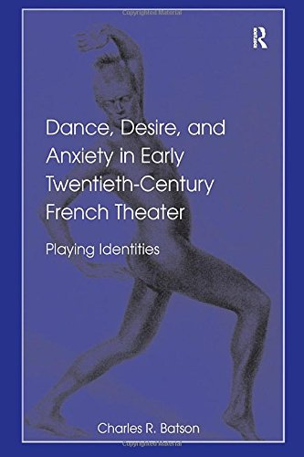 20th Century French Art - Dance, Desire, and Anxiety in Early Twentieth-Century French Theater: Playing Identities