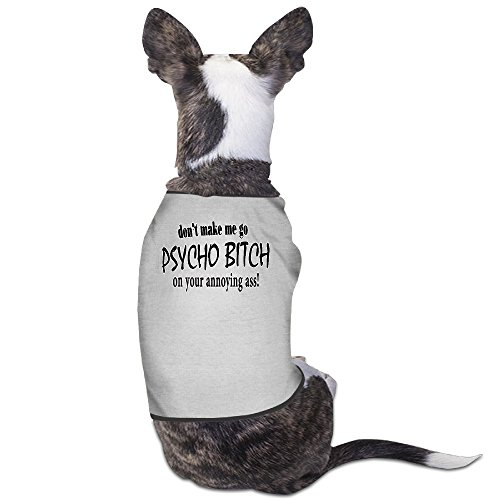 YRROWN Don't MAKE ME GO PSYCHO-BITCH ON YOUR ANNOYING ASS Puppy Dog Clothes (Spirit Halloween Utah)