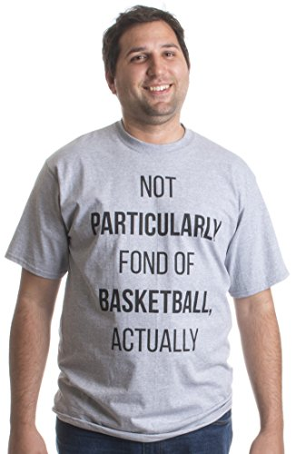 Not Particularly Fond of Basketball | Funny Tall Person Unisex Tall Size T-shirt