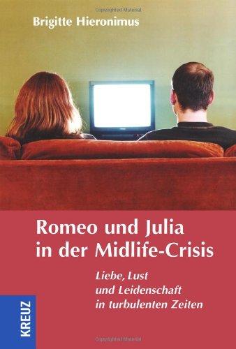 Romeo und Julia in der Midlife-Crisis: Liebe, Lust und Leidenschaft in turbulenten Zeiten