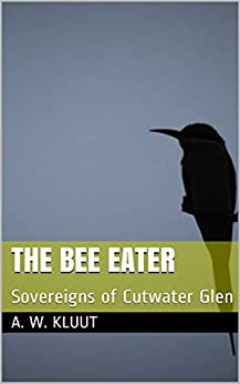 The Bee Eater: Sovereigns of Cutwater Glen by [Kluut, A. W.]