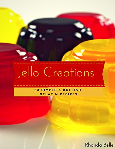 Jello Creations: 60 Simple and #Delish Gelatin Recipes (60 Super Recipes Book 47)]()