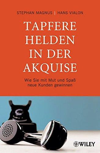 Tapfere Helden in der Akquise: Wie Sie mit Mut und Spabeta Neue Kunden Gewinnen (German Edition)