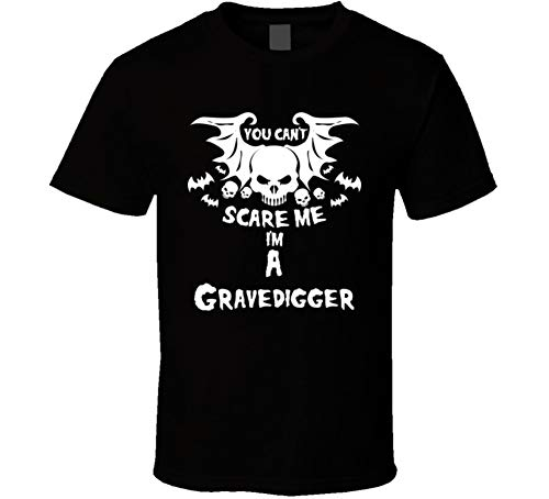 You Can't Scare Me I'm a Gravedigger Halloween T Shirt XL Black -