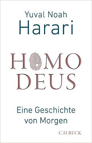 Homo Deus: Eine Geschichte von Morgen: Amazon.de: Harari, Yuval Noah, Wirthensohn, Andreas: Bücher