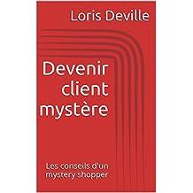 Devenir client mystère (French Edition)
