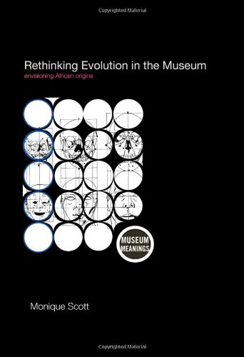 Rethinking Evolution in the Museum: Envisioning African Origins (Museum Meanings)