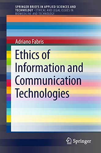 Ethics of Information and Communication Technologies (SpringerBriefs on Ethical and Legal Issues in Biomedicine and Technology)