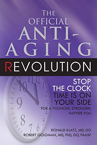 41dRK9jeGwL - The Official Anti-Aging Revolution: Stop the Clock, Time is on Your Side for a Younger, Stronger, Happier You