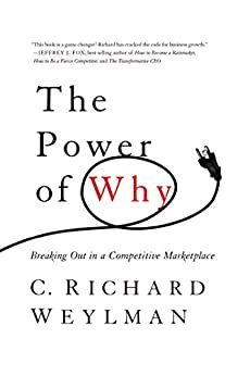 The Power of Why: Breaking Out In a Competitive Marketplace by [Weylman, C. Richard]