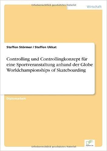Controlling und Controllingkonzept für eine Sportveranstaltung anhand der Globe Worldchampionships of Skateboarding