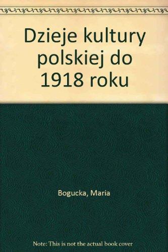 Dzieje kultury polskiej do 1918 roku (Polish Edition) - Bogucka, Maria