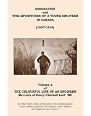 The Colourful Life of an Engineer: Volume 2 - Emigration and the Adventures of a Young Engineer in Canada (1907-1914)