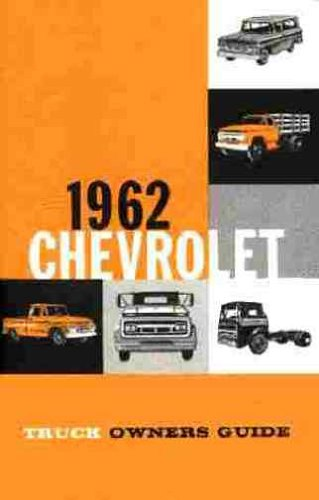 1962 CHEVROLET TRUCK & PICKUP OWNERS INSTRUCTION & OPERATING MANUAL - panel, platform, Suburban, Fleetside, l½-ton, ¾-ton, 1-ton, 1 ½-ton, 2-ton, 2 ½-ton, 4x4, Step-Van, Low Cab Forward, Forward Control,Tilt Cab, Tandem, Bus