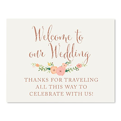 Andaz Press Wedding Party Signs, Faux Rose Gold Glitter with Florals, 8.5x11-inch, Welcome to Our Wedding! Thank You For Traveling All This Way to Celebrate With Us, 1-Pack, Destination OOT Sign