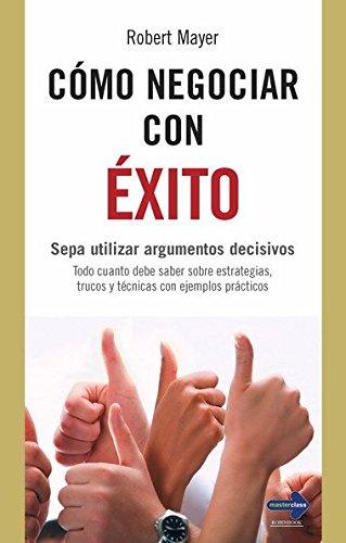 Download CÓMO NEGOCIAR CON ÉXITO. Sepa utilizar argumentos decisivos pdf epub