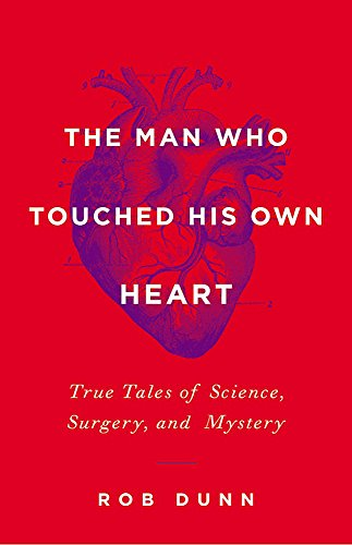 The Man Who Touched His Own Heart: True Tales of Science, Surgery, and Mystery by Little Brown and Company