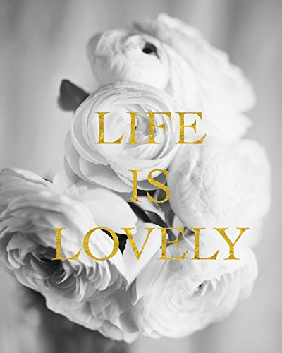 Inspirational Women Gift Ideas, Black White Flowers with Faux-Gold Foil Quote Photo, Life is (White Flower Photograph)