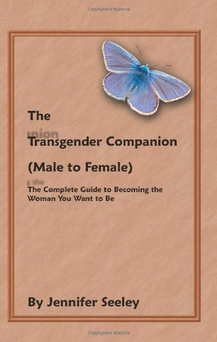 The Transgender Companion (Male To Female): The Complete Guide To Becoming The Woman You Want To Be