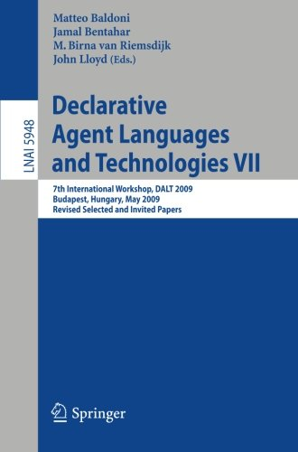 Declarative Agent Languages and Technologies VII: 7th International Workshop, DALT 2009, Budapest, Hungary, May 11, 2009. Revised Selected and Invited Papers (Lecture Notes in Computer Science)