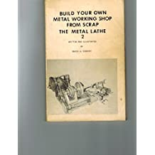 The Metal Lathe (Build Your Own Metal Working Shop From Scrap, Volume 2)