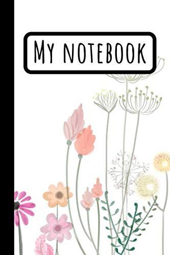 My Notebook: Minimalist Flower Journal For Gardening Floral Composition Flowers -