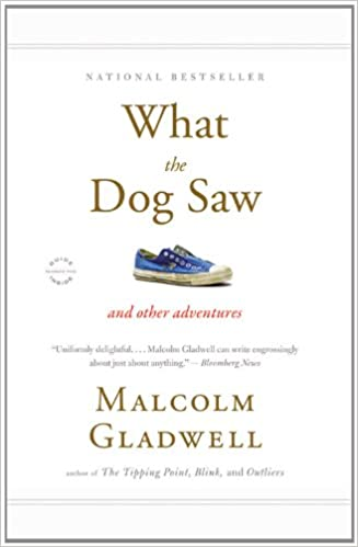 What The Dog Saw And Other Adventures Malcolm Gladwell