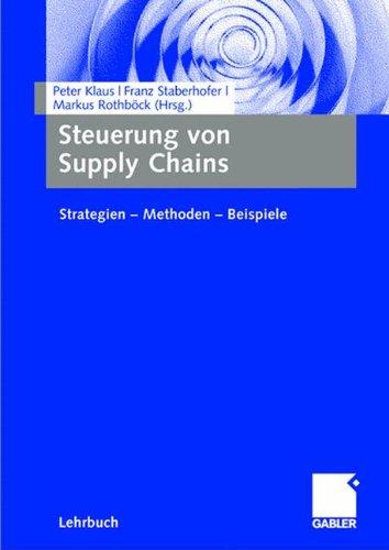 Steuerung von Supply Chains: Strategien - Methoden - Beispiele Taschenbuch – 12. April 2007 Peter Klaus Franz Staberhofer Markus Rothböck Gabler Verlag