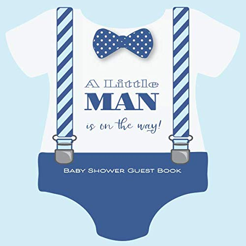 A Little Man Is On The Way! Baby Shower Guest Book: With Wishes & Advice for Parents + BONUS Gift Tracker Log + Keepsake Pages |  Baby Boy Onesie Bow Tie Suspenders Blue -