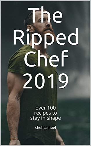 The Ripped Chef 2019: over 100 recipes to stay in shape por chef samuel
