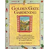 Golden Gate Gardening : The Complete Guide to Year-Round Food Gardening the San Francisco Bay Area and Coastal California, Peirce, Pamela K., 0932857108