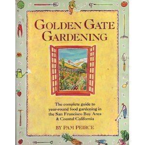 Golden Gate Gardening: The Complete Guide to Year-Round Food Gardening in the San Francisco Bay Area & Coastal Calif