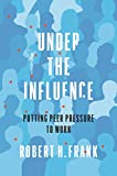 "Robert H. Frank, ""Under the Influence: Putting Peer Pressure to Work"" (Princeton UP, 2020)"