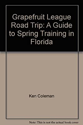 Grapefruit League Road Trip: Ken Coleman, Dan Valenti: 9780828907286 ...