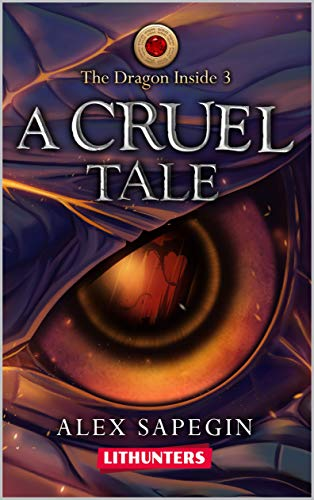 A Cruel Tale: A Portal Travel Fantasy Saga (The Dragon Inside Book 3)
