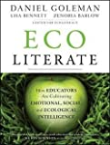 Daniel Goleman: Ecoliterate : How Educators Are Cultivating Emotional, Social, and Ecological Intelligence (Paperback); 2012 Edition