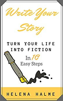 Write Your Story: Turn Your Life into a Novel in 10 Easy Steps by [Halme, Helena]