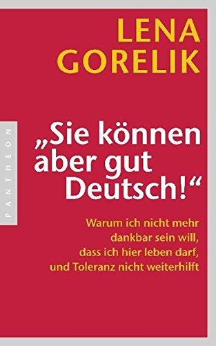 sie-knnen-aber-gut-deutsch-warum-ich-nicht-mehr-dankbar-sein-will-dass-ich-hier-leben-darf-und-toleranz-nicht-weiterhilft