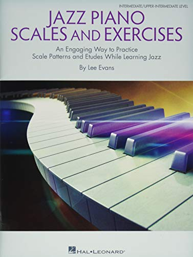 Jazz Piano Scales and Exercises: An Engaging Way to Practice Scale Patterns and Etudes While Learning Jazz