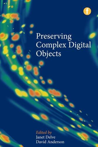 Preserving Complex Digital Objects (The Facet Preservation Collection 2) by Facet Publishing