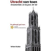 Utrecht van Toen: Straatverhalen uit de jaren 50-60 (Dutch Edition)