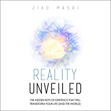 Reality Unveiled: The Hidden Keys of Existence That Will Transform Your Life (and the World) Audiobook by Ziad Masri Narrated by Mitch Horowitz