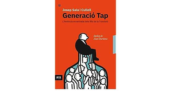 Generació Tap: L'herència enverinada dels fills de la transició CATALAN:  Amazon.es: Sala i Cullell, Josep, Burdeus i Soler, Joan: Libros